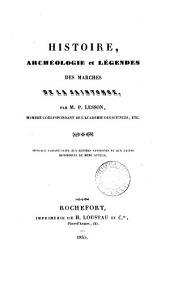Histoire, archéologie et legendes des marches de la Saintonge: Ouvrage faisant suite aux lettres Santonnes et aux fastes historiques du même auteur