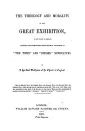 The Theology and Morality of the Great Exhibition as Set Forth in Certain Leading Articles ... in the Times and Record Newspapers. By a Spiritual Watchman of the Church of England. [With a Postscript.]