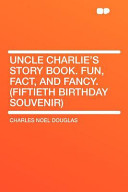 Uncle Charlie's Story Book Fun, Fact, and Fancy