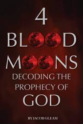 4 Blood Moons: Decoding the Prophecy of God