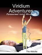 Viridium Adventures - Paranormal Astral Missions!