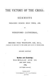 The victory of the cross: sermons preached during Holy Week, 1888, in Hereford Cathedral