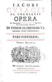 Opera Jacobi Cujacii,...