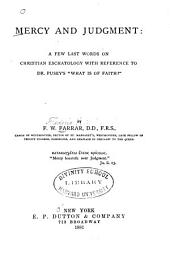 """Mercy and Judgment: A Few Last Words on Christian Eschatology, with Reference to Dr. Pusey's """"What is of Faith?"""""""