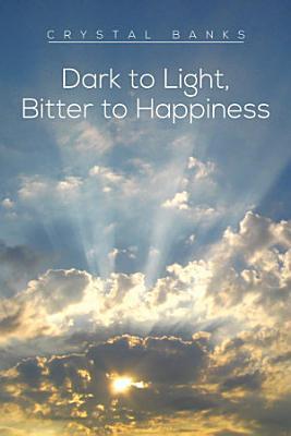 Dark to Light  Bitter to Happiness