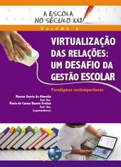 A Escola no Século XXI - Volume 3: Virtualização das Relações: um desafio da gestão escolar