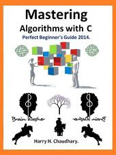 Mastering Algorithms with C :: Perfect Beginner's Guide 2014.
