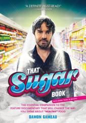 "That Sugar Book: The Essential Companion to the Feature Documentary That Will Change the Way You Think About ""Healthy"" Food"