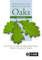 The Ecology and Silviculture of Oaks  3rd Edition PDF