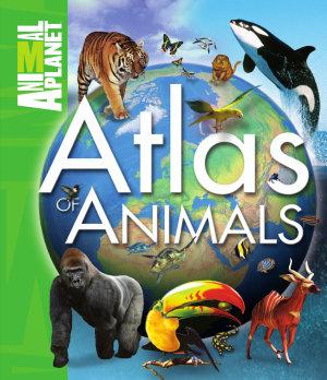 Animal Planet   Atlas of Animals PDF