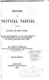 History of Political Parties, in the State of New York: From the Acknowledgment of the Independence of the United States, to the Inauguration of the Twelfth President, March, 1849