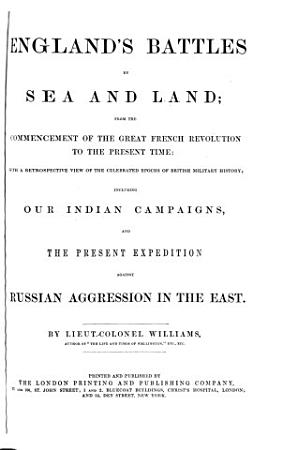 England s battles by sea and land  from the commencement of the French revolution  by lt  col  Williams  including our Indian campaigns  by W C  Stafford  and the present expedition against Russian aggression in the East  by H  Tyrell   Vol 1 2  wanting all after p 312  4 5 6  wanting all after p 68  Issued in parts   PDF