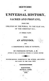 Sketches of universal history, sacred and profane: from the creation of the world, to the year 1818 of the Christian era in three parts