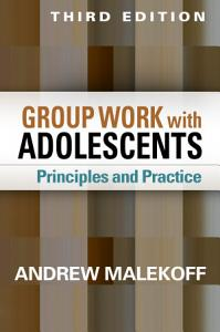 Group Work with Adolescents  Third Edition PDF