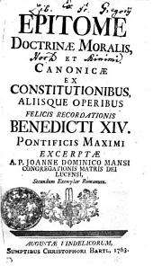 EPITOME DOCTRINAE MORALIS ET CANONICAE EX CONSTITUTIONIBUS ALIISQUE OPERIBUS FELICIS RECORDATIONIS BENEDICTI XIV. PONTIFICIS MAXIMI EXCERPTAE