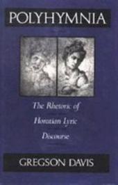 Polyhymnia: The Rhetoric of Horation Lyric Discourse
