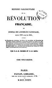 Histoire parlementaire de la révolution française, ou journal des assemblées nationales, depuis 1789 jusqu'en 1815: Volume26