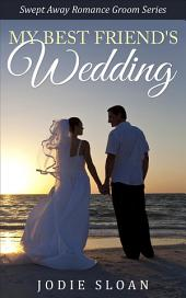 My Best Friend's Wedding: Swept Away Romance Groom Series, Book 1