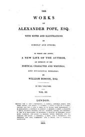 The Works of Alexander Pope, Esq: With Notes and Illustrations by Himself and Others. To which are Added, a New Life of the Author, an Estimate of His Poetical Character and Writings, and Occasional Remarks,, Volume 3