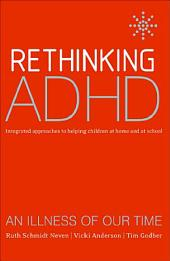 Rethinking ADHD: Integrated Approaches to Helping Children at Home and at School