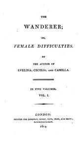 The Wanderer: Or, Female Difficulties, Volume 1