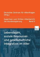 Lebenslagen, soziale Ressourcen und gesellschaftliche Integration im Alter: Expertisen zum Dritten Altenbericht der Bundesregierung —, Band 3