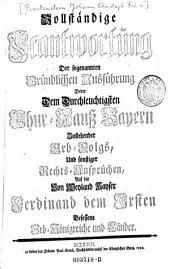 Vollständige Beantwortung Der sogenannten Gründlichen Ausführung Derer ... Erb-Folgs, Und sonstiger Rechts-Ansprüchen (etc.)