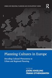 Planning Cultures in Europe: Decoding Cultural Phenomena in Urban and Regional Planning