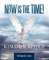 Now Is The Time!: Kingdom Minded
