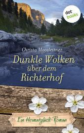 Dunkle Wolken über dem Richterhof: Ein Heimatglück-Roman -