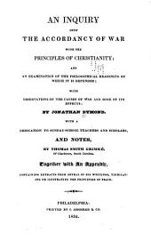 An Inquiry Into the Accordancy of War with the Principles of Christianity: And an Examination of the Philosophical Reasoning by which it is Defended; with Observations on Some of the Causes of War and on Some of Its Effects