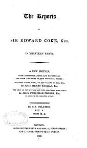 The Reports of Sir Edward Coke, Knt: In Thirteen Parts, Volume 5