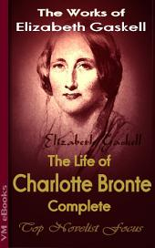 The Life of Charlotte Bronte, Complete: Top Novelist Focus
