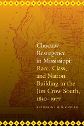 Choctaw Resurgence in Mississippi: Race, Class, and Nation Building in the Jim Crow South, 1830-1977