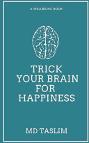 Trick Your Brain for Happiness