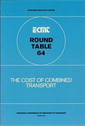 ECMT Round Tables The Cost of Combined Transport Report of the Sixty-Fourth Round Table on Transport Economics Held in Paris on 12-13 January 1984: Report of the Sixty-Fourth Round Table on Transport Economics Held in Paris on 12-13 January 1984