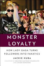 Monster Loyalty: How Lady Gaga Turns Followers into Fanatics