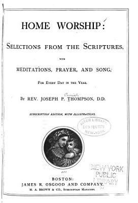 Home Worship  Selections from the Scriptures with Meditations  Prayer and Song for Every Day in the Year PDF
