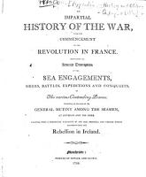 An Impartial History of the War  from the Commencement of the Revolution in France  Containing an accurate description of the sea engagements     battles     Including an account of the general mutiny     at Spithead and the Nore  Together with a     narrative of     the rebellion in Ireland   With plates and folding maps   PDF