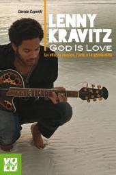 Lenny Kravitz. God Is Love: La vita, la musica, l'arte e la spiritualità.