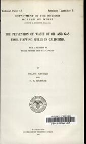 The prevention of waste of oil and gas from flowing wells in California with a discussion of special methods used by J.A. Pollard