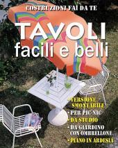 Tavoli facili e belli: • Versione smontabile • Per pic-nic • Da studio • Da giardino con ombrellone • Piano in ardesia