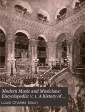 Modern Music and Musicians: Encyclopedia: v. 1. A history of music; special articles; great composers; v. 2. Religious music of the world; vocal music and musicians; the opera; history and guide; v. 3. The theory of music; piano technique; special articles; modern instruments; anecdotes of musicians; dictionary. (musical terms and biography)