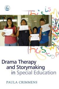 Drama Therapy and Storymaking in Special Education Book