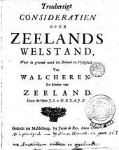 Trouhertige Consideratien over Zeelands Welstand, waar in getoond werd het Behoud en Veyligheyd van Walcheren, en Steden van Zeeland