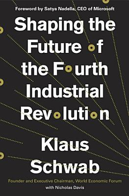 Shaping the Future of the Fourth Industrial Revolution