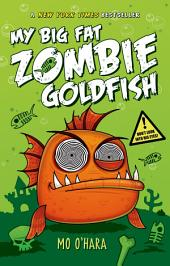 My Big Fat Zombie Goldfish: Volume 1