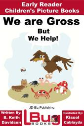 We are Gross, But We Help! - Early Reader - Children's Picture Books