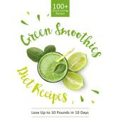 Green Smoothie Diet Recipes 100 Great Juicing Recipes Lose Up To 10 Pounds In 10 Days