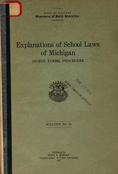 Explanations of School Laws of Michigan: Digest, Forms, Procedure